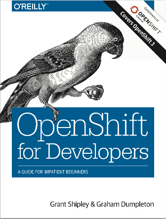 OpenShift for Developers by Grant Shipley and Graham Dumpleton